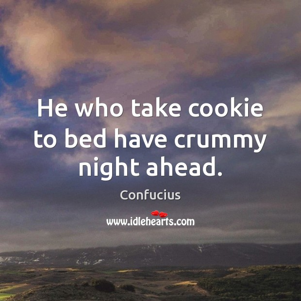 He who take cookie to bed have crummy night ahead. Image