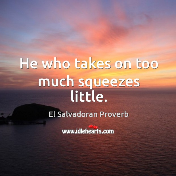 He who takes on too much squeezes little. El Salvadoran Proverbs Image