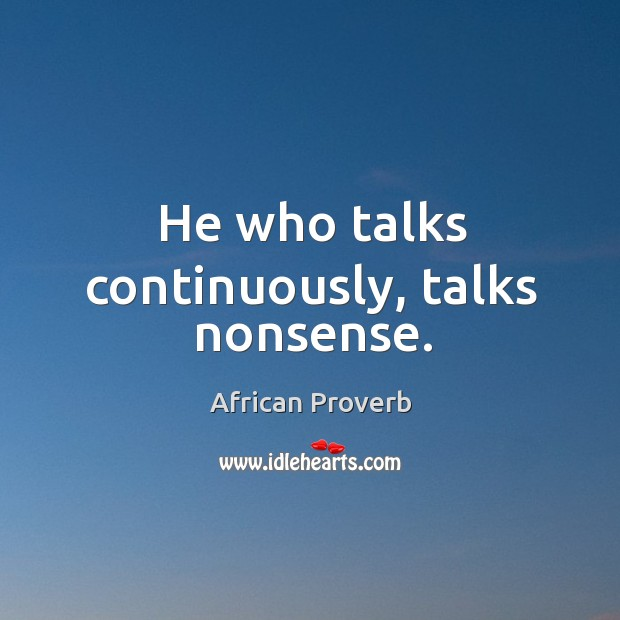Image, He who talks continuously, talks nonsense.