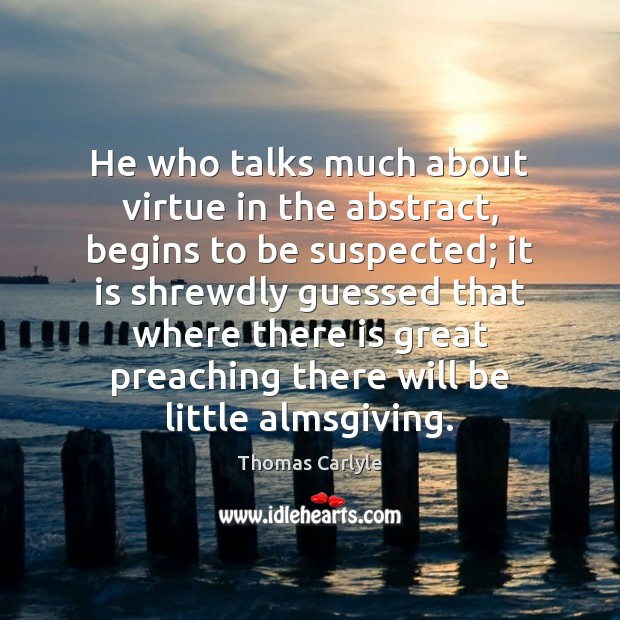 Image, He who talks much about virtue in the abstract, begins to be