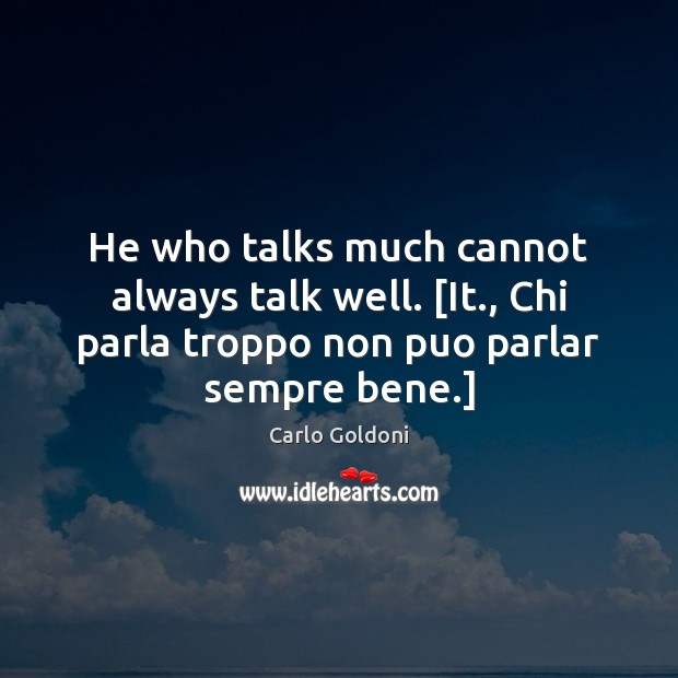 Image, He who talks much cannot always talk well. [It., Chi parla troppo