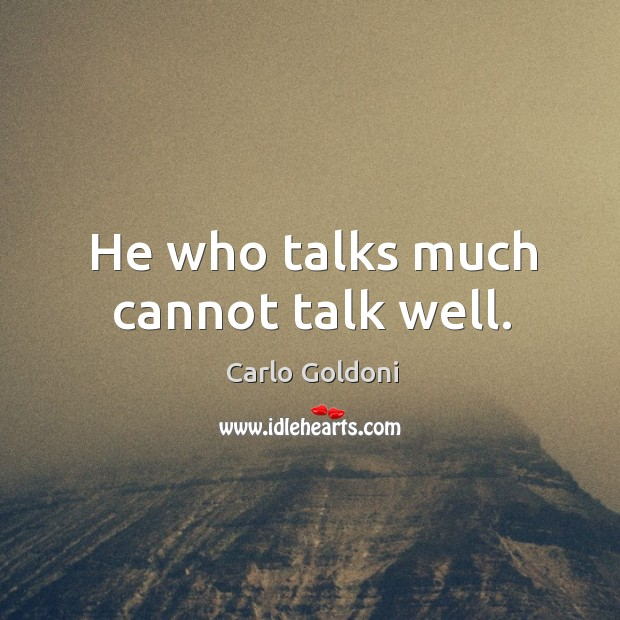 Image, He who talks much cannot talk well.
