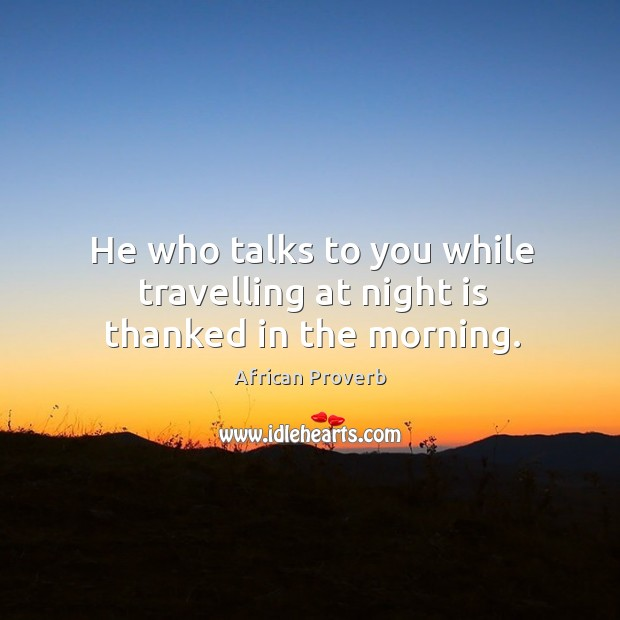 Image, He who talks to you while travelling at night is thanked in the morning.