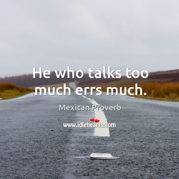 Image, He who talks too much errs much.