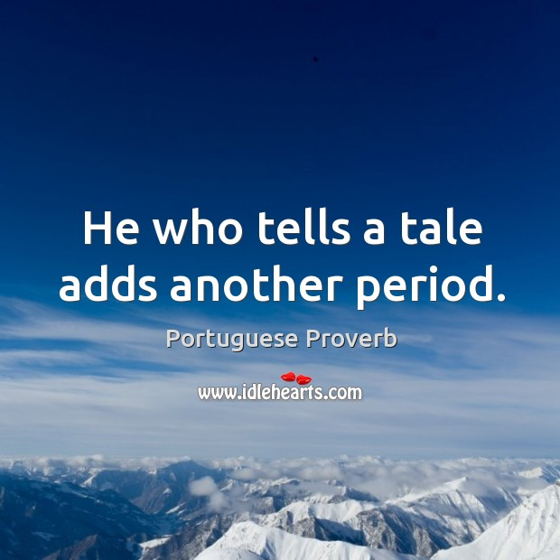 He who tells a tale adds another period. Image