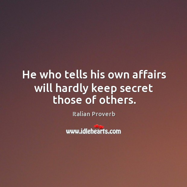 Image, He who tells his own affairs will hardly keep secret those of others.