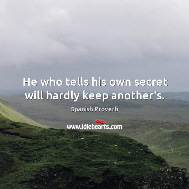 He who tells his own secret will hardly keep another's. Image