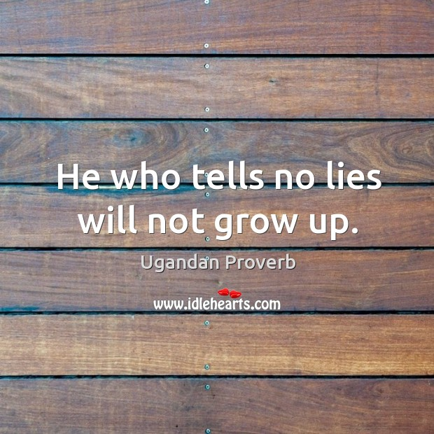 Image, He who tells no lies will not grow up.