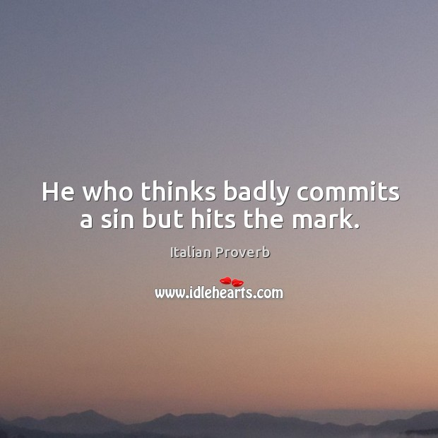 Image, He who thinks badly commits a sin but hits the mark.