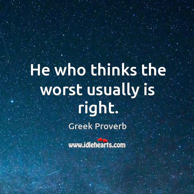 He who thinks the worst usually is right. Greek Proverbs Image