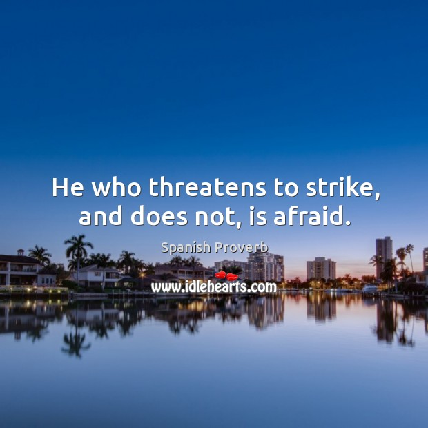 Image, He who threatens to strike, and does not, is afraid.