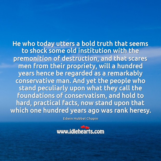 He who today utters a bold truth that seems to shock some Image