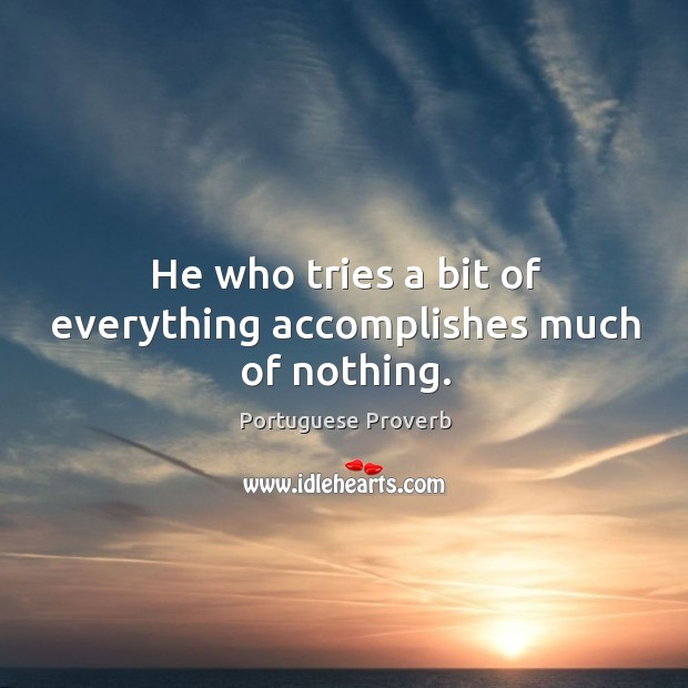 He who tries a bit of everything accomplishes much of nothing. Image