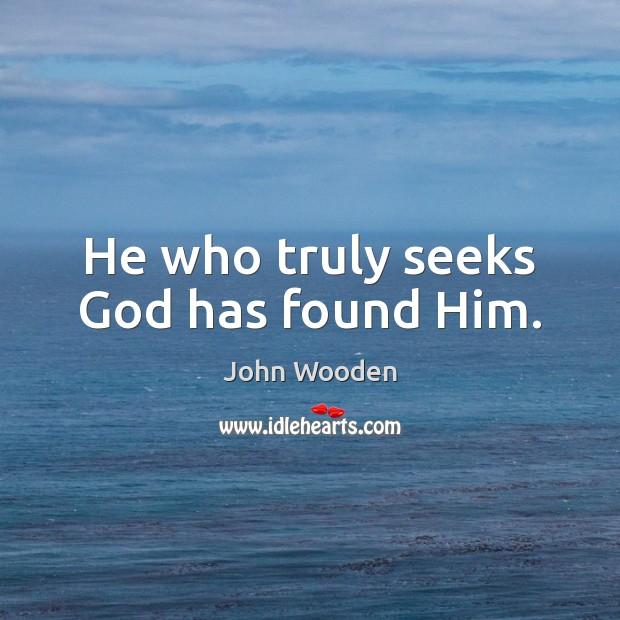 He who truly seeks God has found Him. Image