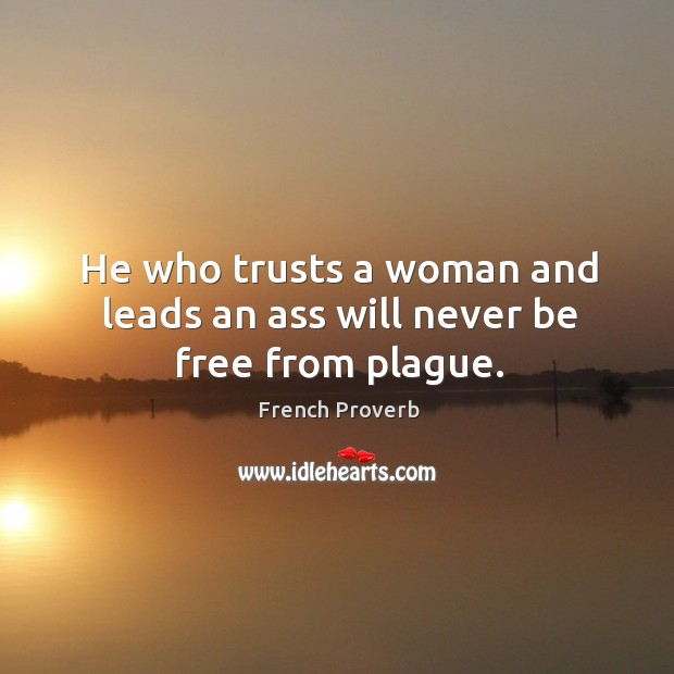 Image, He who trusts a woman and leads an ass will never be free from plague.
