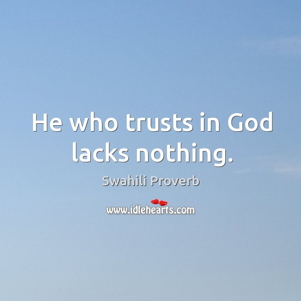 Image, He who trusts in God lacks nothing.