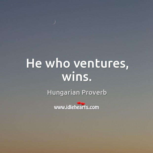 Image, He who ventures, wins.