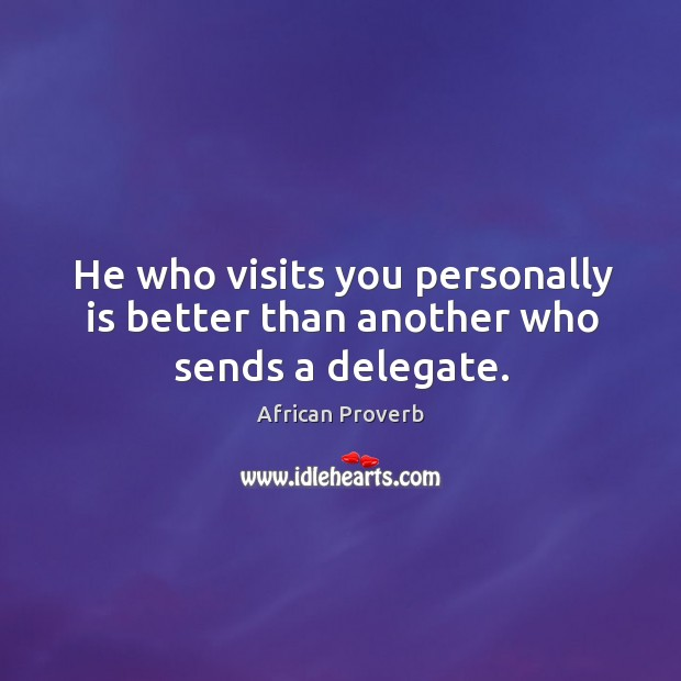 Image, He who visits you personally is better than another who sends a delegate.