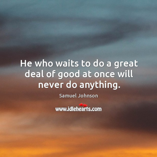 Image, He who waits to do a great deal of good at once will never do anything.