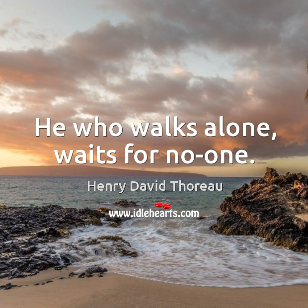 He who walks alone, waits for no-one. Image