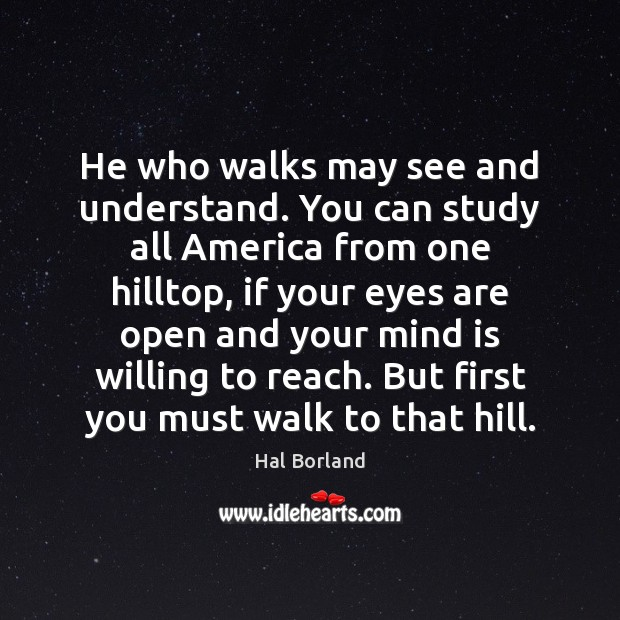 Hal Borland Picture Quote image saying: He who walks may see and understand. You can study all America