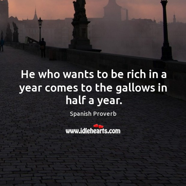 Image, He who wants to be rich in a year comes to the gallows in half a year.