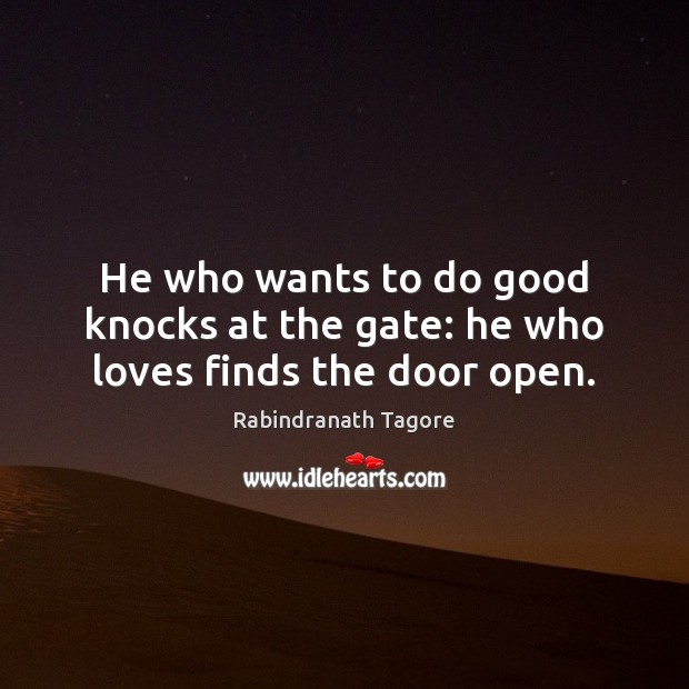 Image, He who wants to do good knocks at the gate: he who loves finds the door open.
