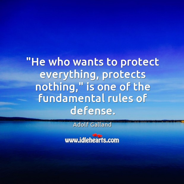 "Image, ""He who wants to protect everything, protects nothing,"" is one of the"