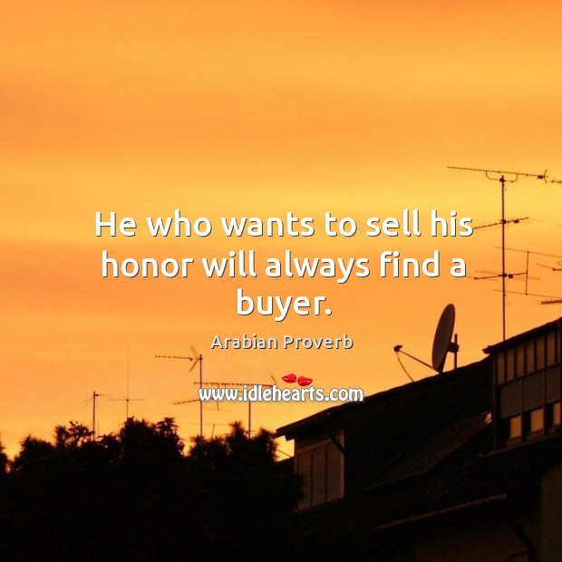 Image, He who wants to sell his honor will always find a buyer.