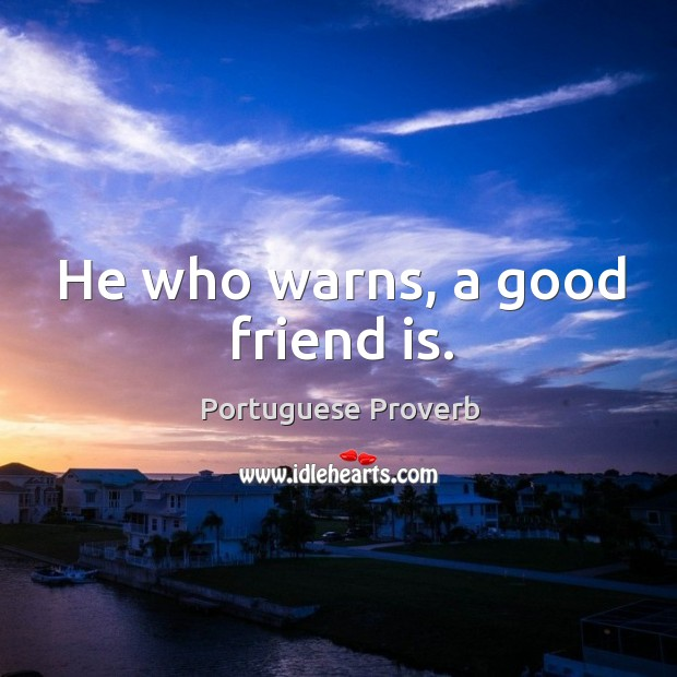 He who warns, a good friend is. Image