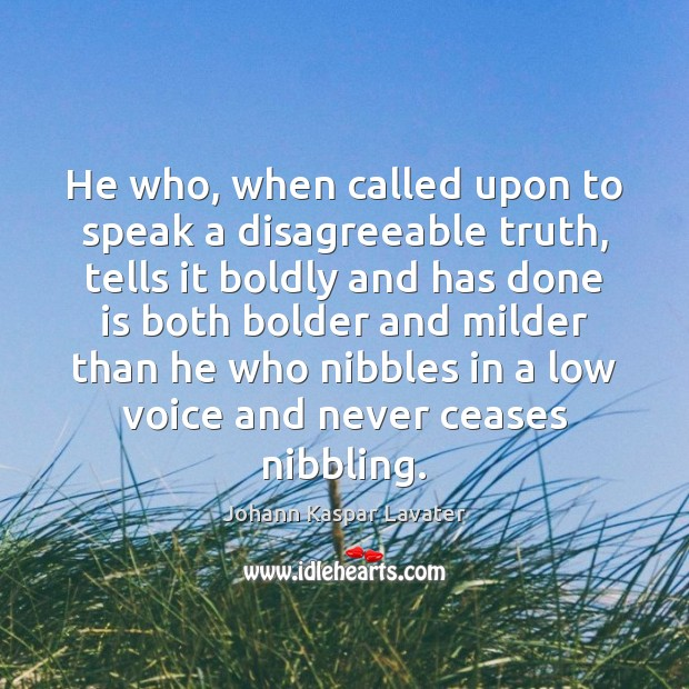 Image, He who, when called upon to speak a disagreeable truth, tells it