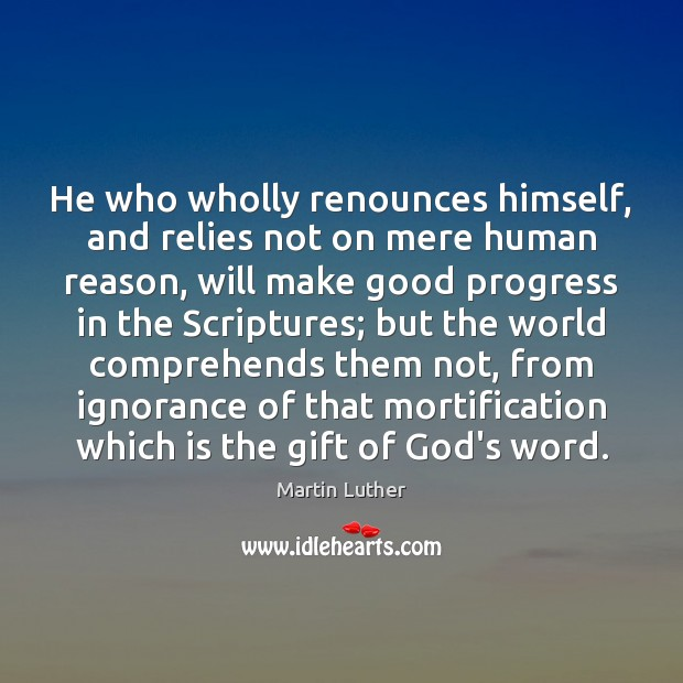 He who wholly renounces himself, and relies not on mere human reason, Image