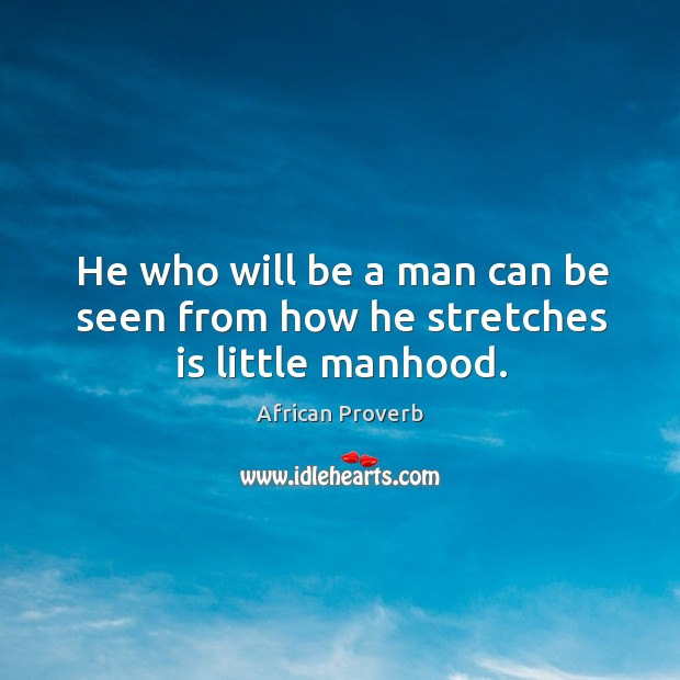 Image, He who will be a man can be seen from how he stretches is little manhood.