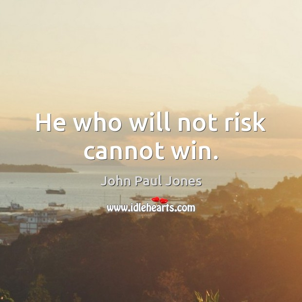 He who will not risk cannot win. Image