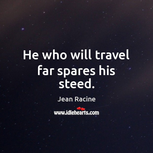 He who will travel far spares his steed. Image