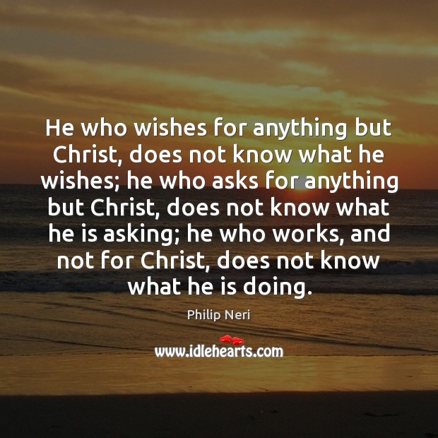 Image, He who wishes for anything but Christ, does not know what he