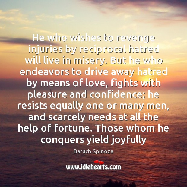 He who wishes to revenge injuries by reciprocal hatred will live in Image