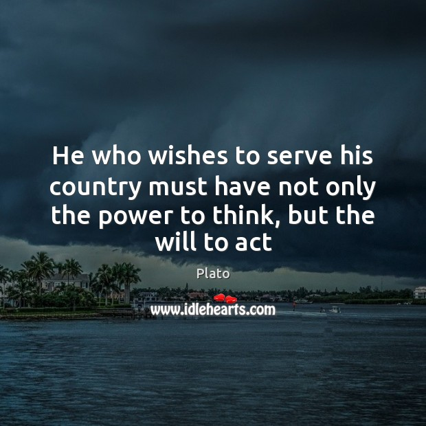 He who wishes to serve his country must have not only the Plato Picture Quote