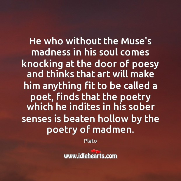 He who without the Muse's madness in his soul comes knocking at Image