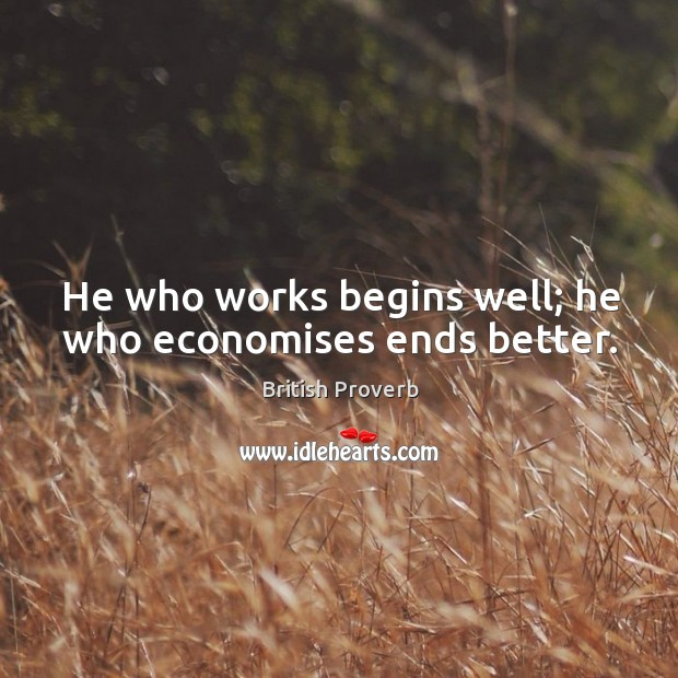 He who works begins well; he who economises ends better. Image