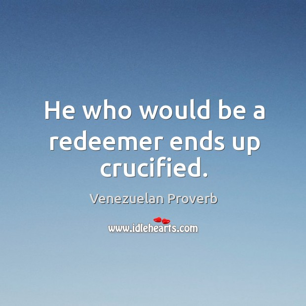Image, He who would be a redeemer ends up crucified.