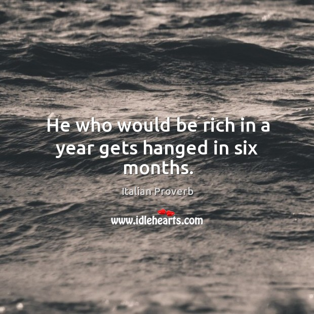 Image, He who would be rich in a year gets hanged in six months.