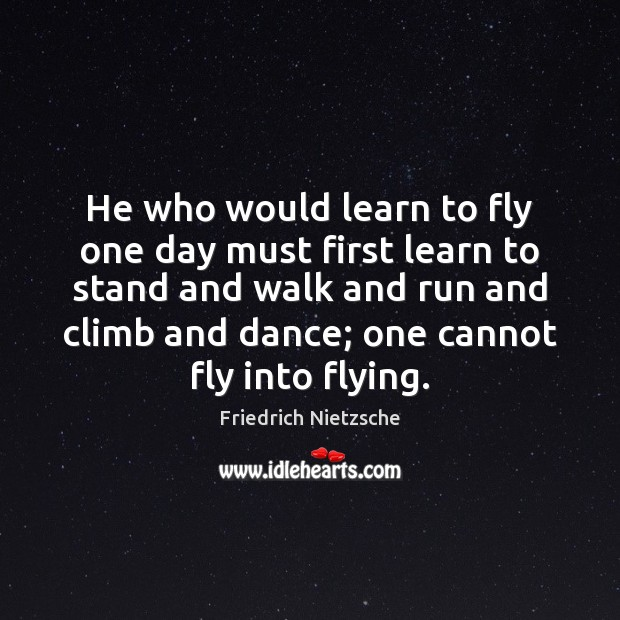 Image, He who would learn to fly one day must first learn to