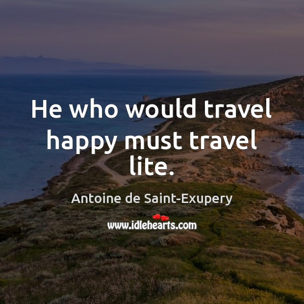He who would travel happy must travel lite. Image