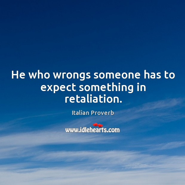 Image, He who wrongs someone has to expect something in retaliation.