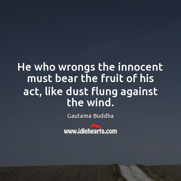 He who wrongs the innocent must bear the fruit of his act, Image