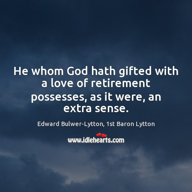 He whom God hath gifted with a love of retirement possesses, as it were, an extra sense. Image