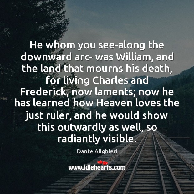 He whom you see-along the downward arc- was William, and the land Image