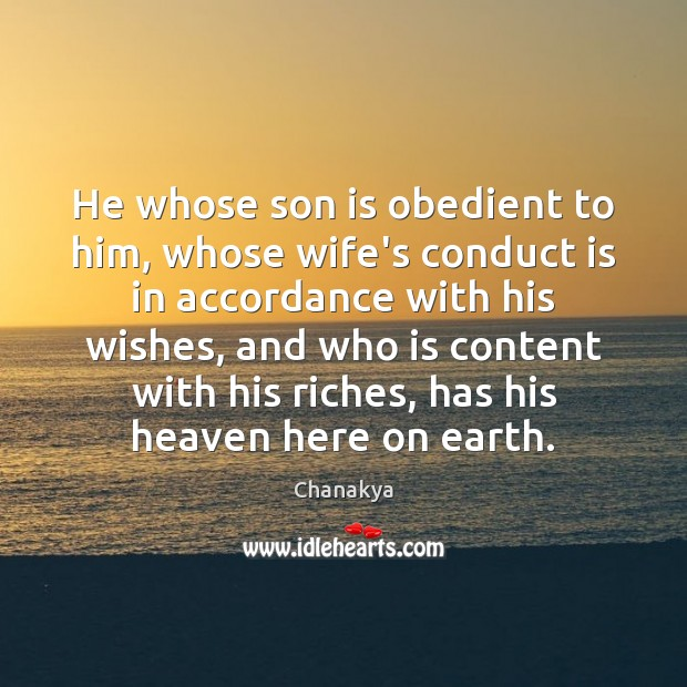 He whose son is obedient to him, whose wife's conduct is in Son Quotes Image