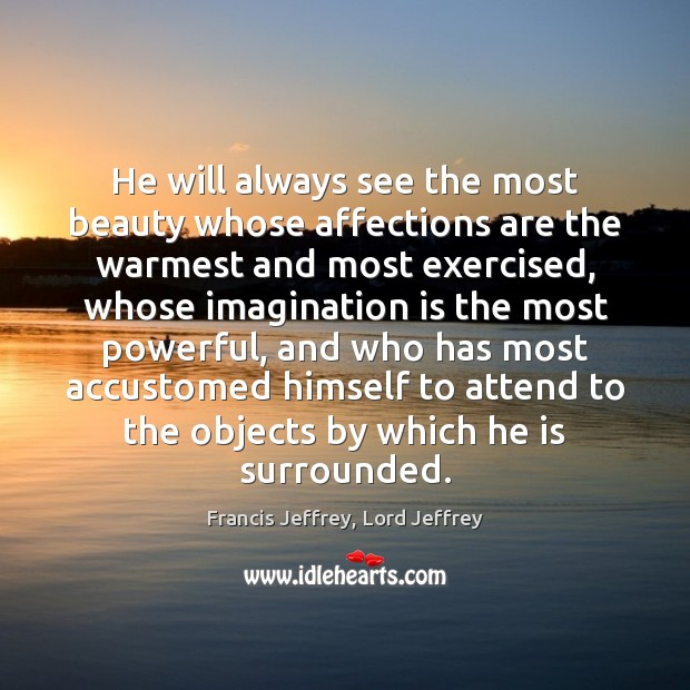 He will always see the most beauty whose affections are the warmest Imagination Quotes Image